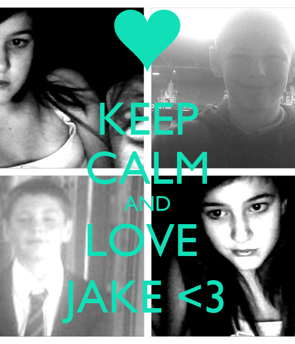 KEEP CALM AND LOVE  JAKE <3