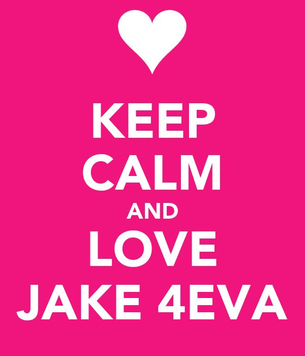 KEEP CALM AND LOVE JAKE 4EVA