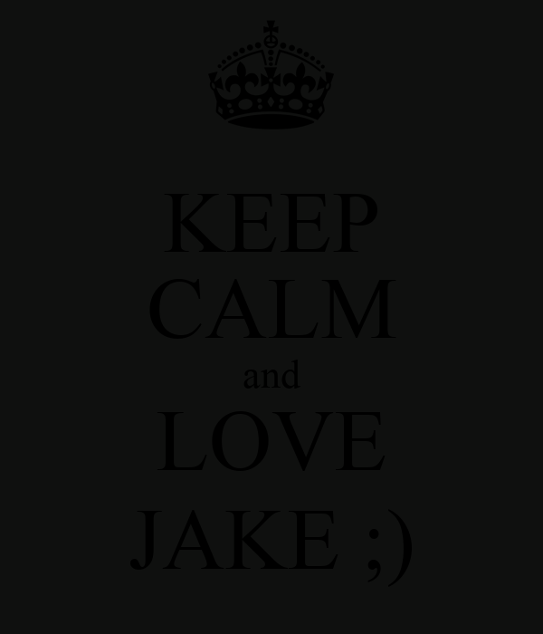 KEEP CALM and LOVE JAKE ;)