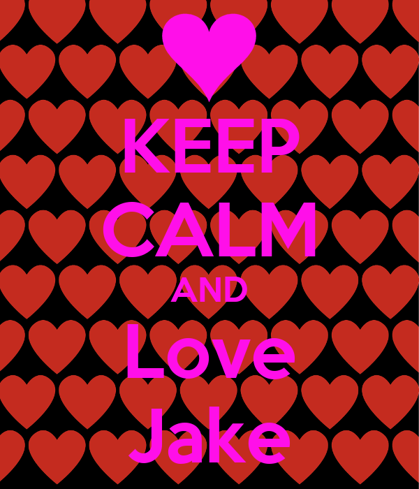 KEEP CALM AND Love Jake