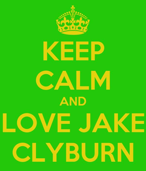 KEEP CALM AND LOVE JAKE CLYBURN