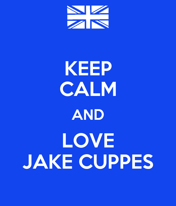 KEEP CALM AND LOVE JAKE CUPPES