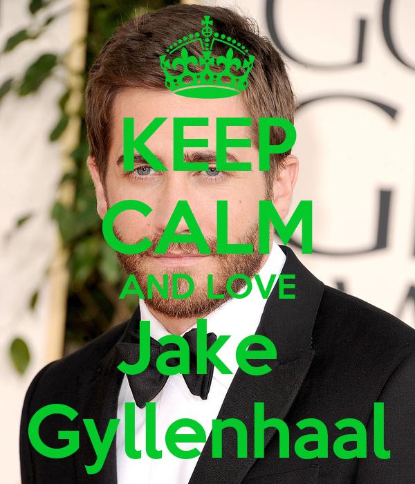 KEEP CALM AND LOVE Jake  Gyllenhaal