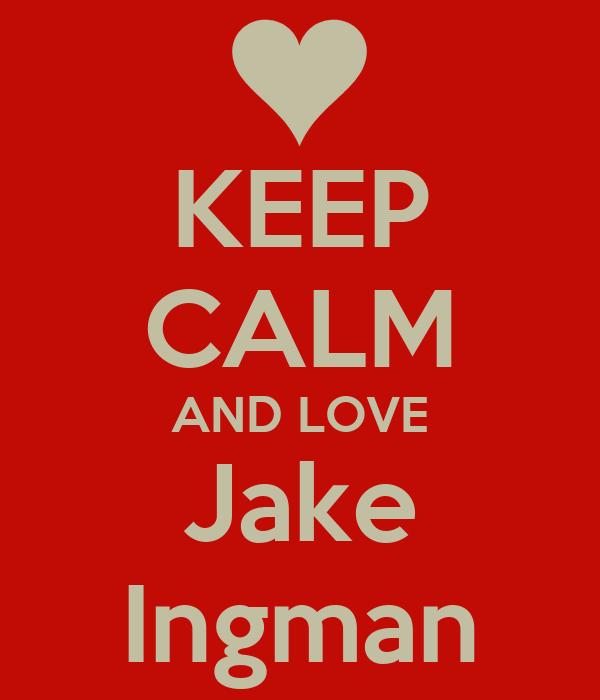 KEEP CALM AND LOVE Jake Ingman