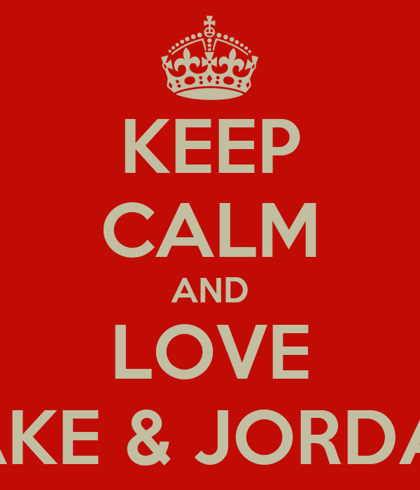KEEP CALM AND LOVE JAKE & JORDAN