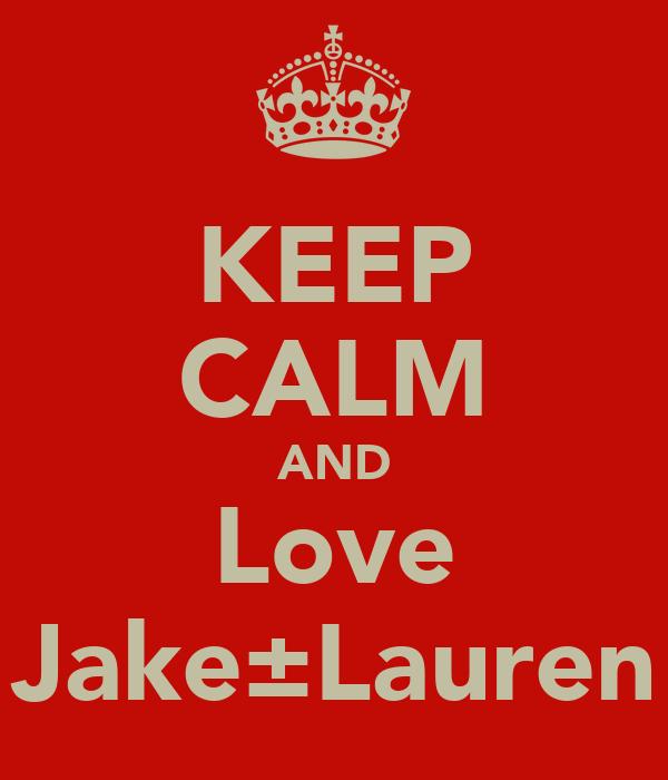 KEEP CALM AND Love Jake±Lauren