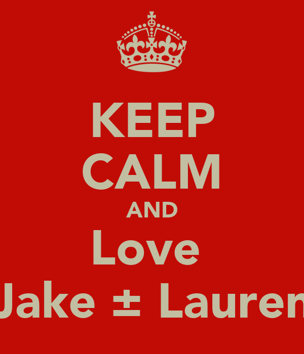KEEP CALM AND Love  Jake ± Lauren
