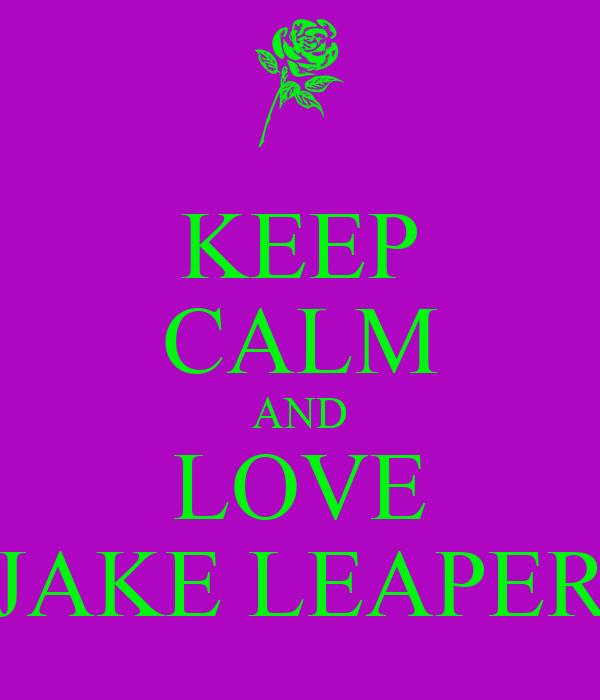 KEEP CALM AND LOVE JAKE LEAPER