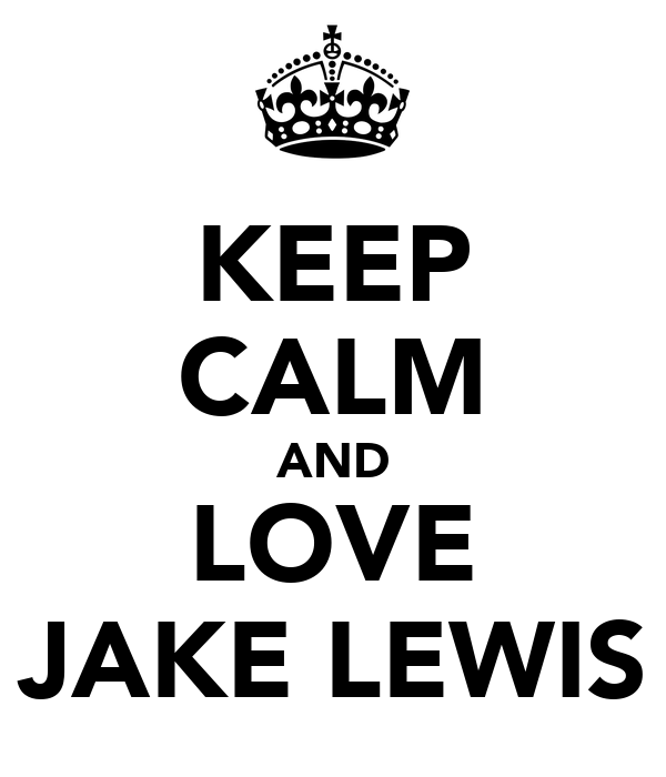 KEEP CALM AND LOVE JAKE LEWIS
