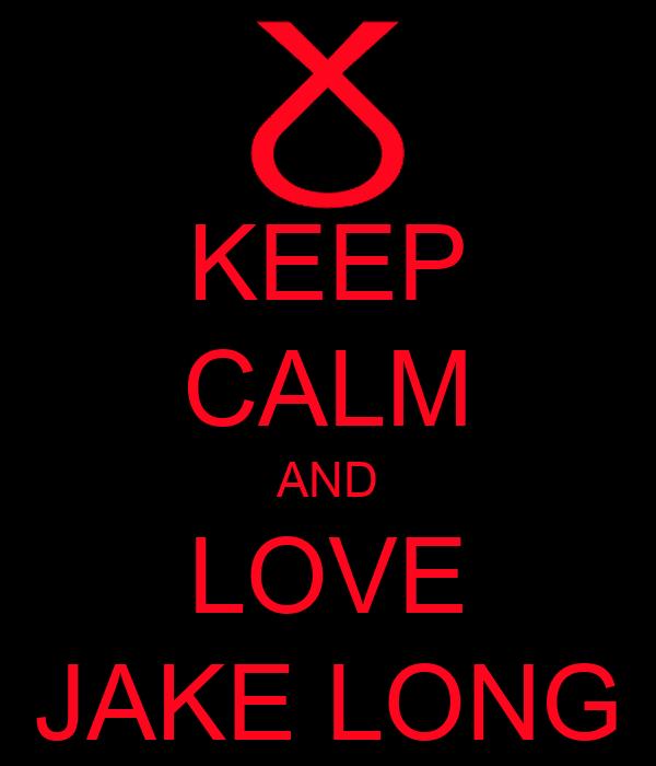 KEEP CALM AND LOVE JAKE LONG