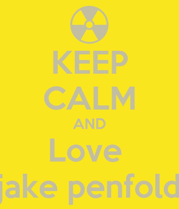 KEEP CALM AND Love  jake penfold