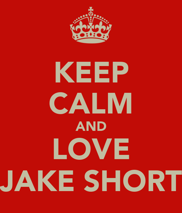 KEEP CALM AND LOVE JAKE SHORT