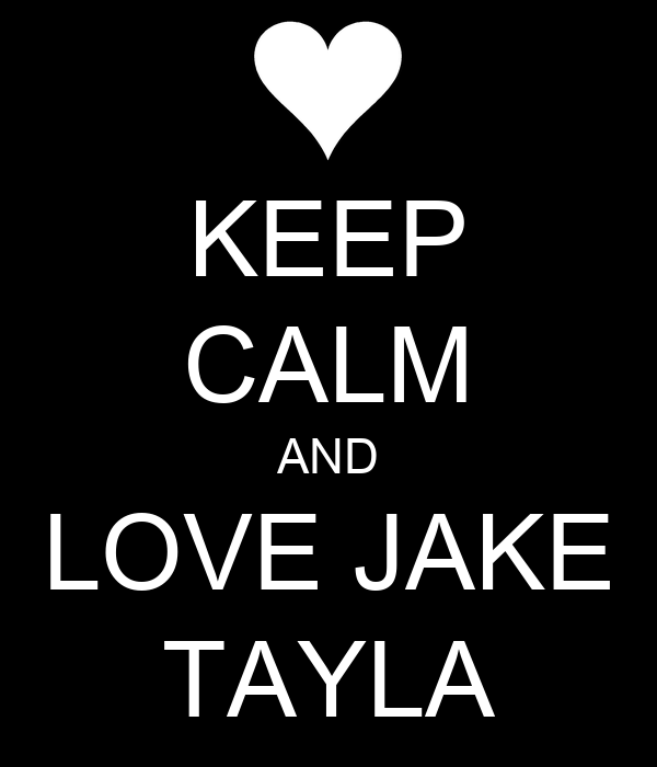 KEEP CALM AND LOVE JAKE TAYLA