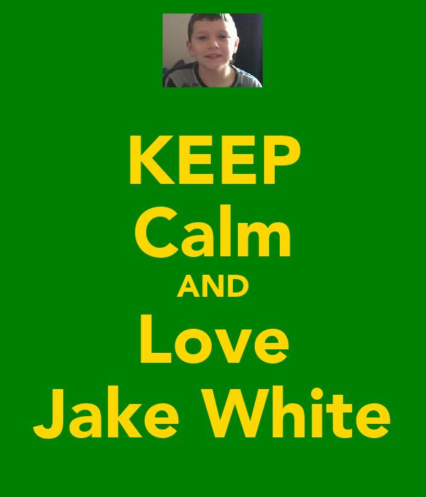 KEEP Calm AND Love Jake White