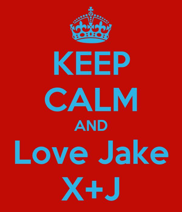 KEEP CALM AND Love Jake X+J