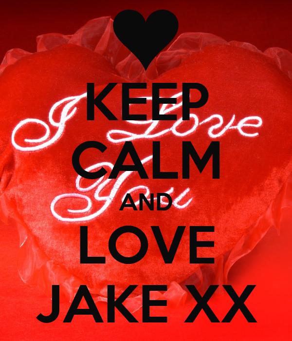 KEEP CALM AND LOVE JAKE XX