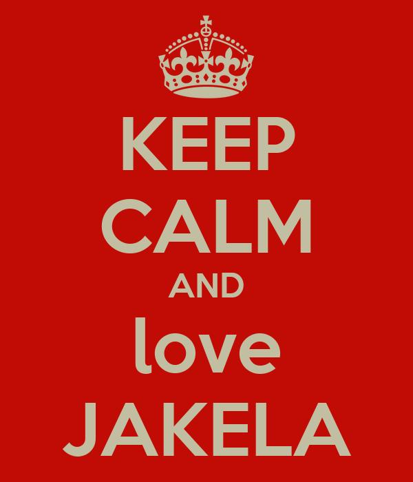 KEEP CALM AND love JAKELA
