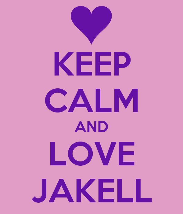 KEEP CALM AND LOVE JAKELL