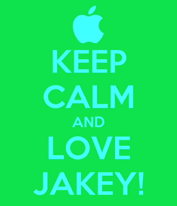 KEEP CALM AND LOVE JAKEY!