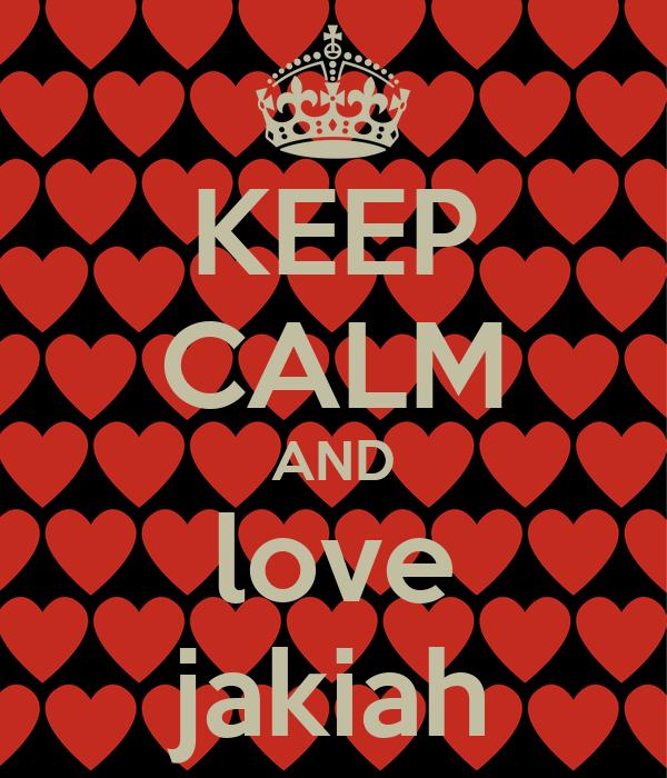 KEEP CALM AND love jakiah
