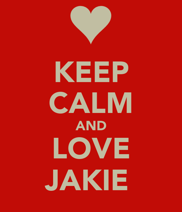 KEEP CALM AND LOVE JAKIE