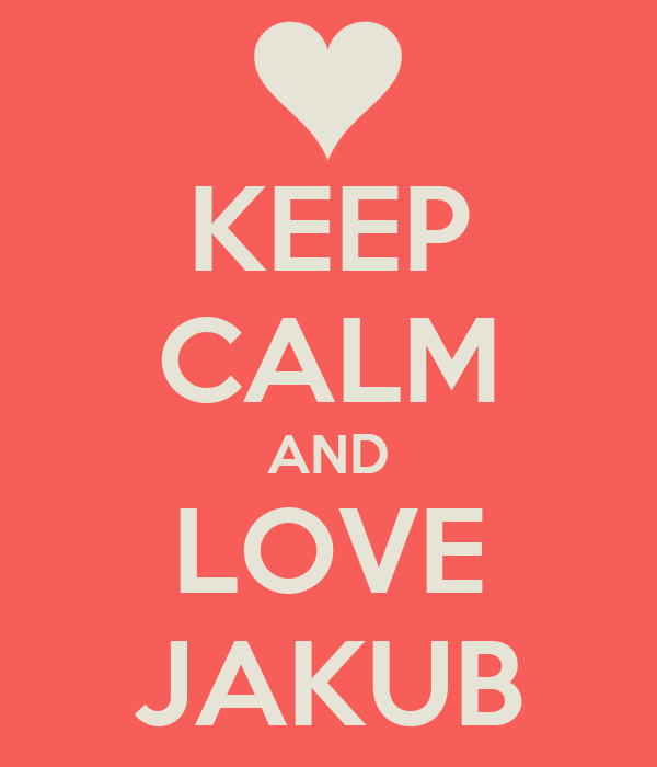KEEP CALM AND LOVE JAKUB