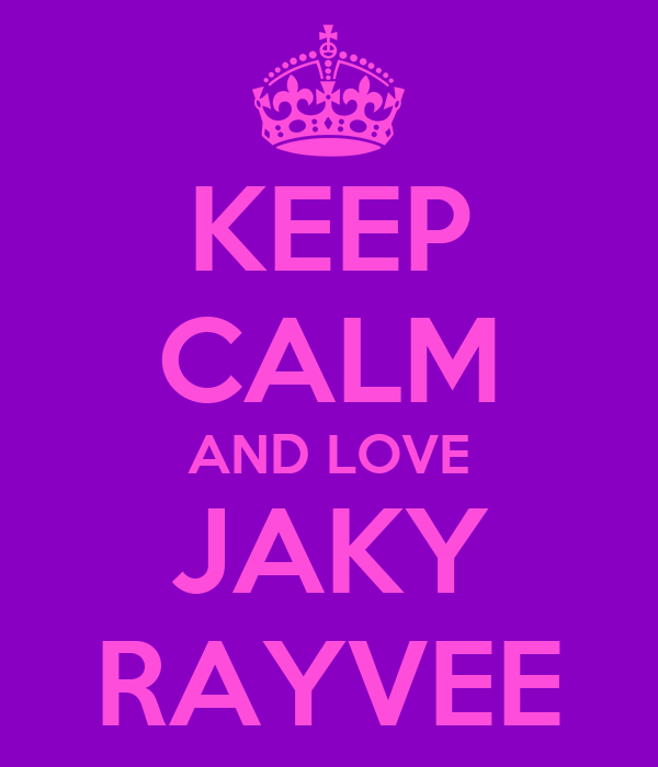 KEEP CALM AND LOVE JAKY RAYVEE