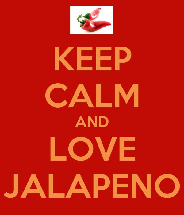 KEEP CALM AND LOVE JALAPENO