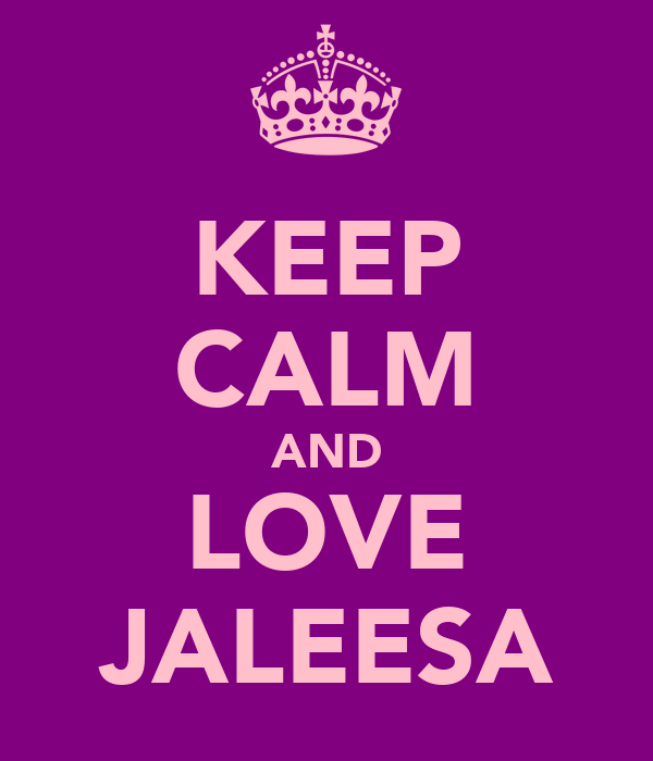 KEEP CALM AND LOVE JALEESA