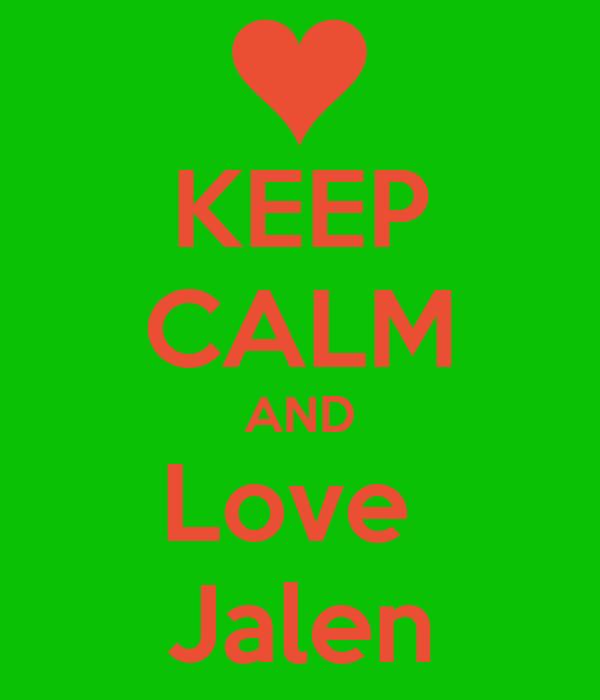 KEEP CALM AND Love  Jalen