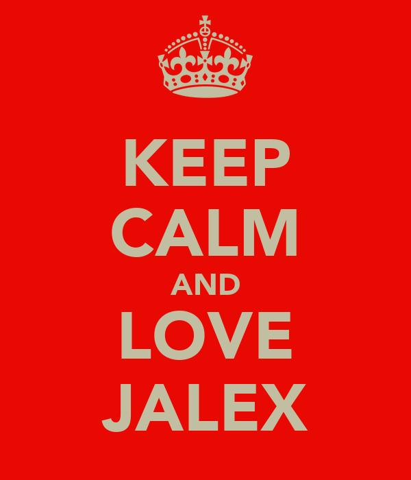 KEEP CALM AND LOVE JALEX