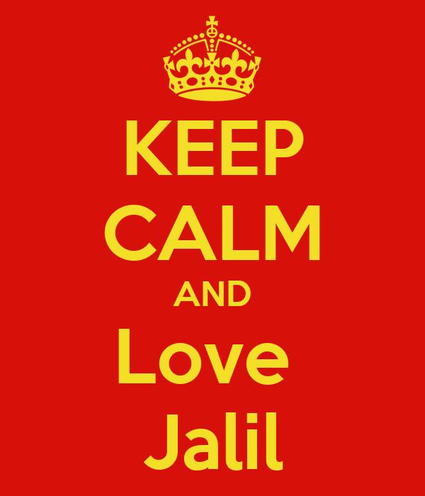 KEEP CALM AND Love  Jalil