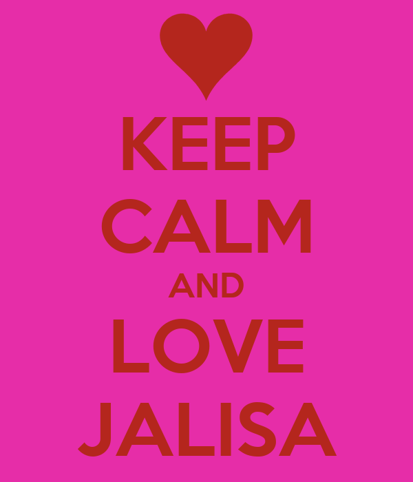 KEEP CALM AND LOVE JALISA