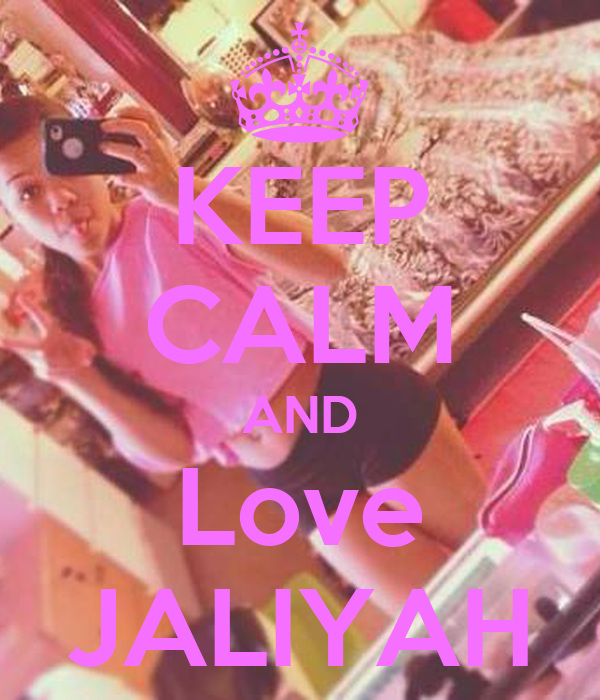 KEEP CALM AND Love JALIYAH