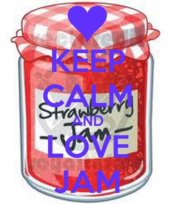 KEEP CALM AND LOVE JAM