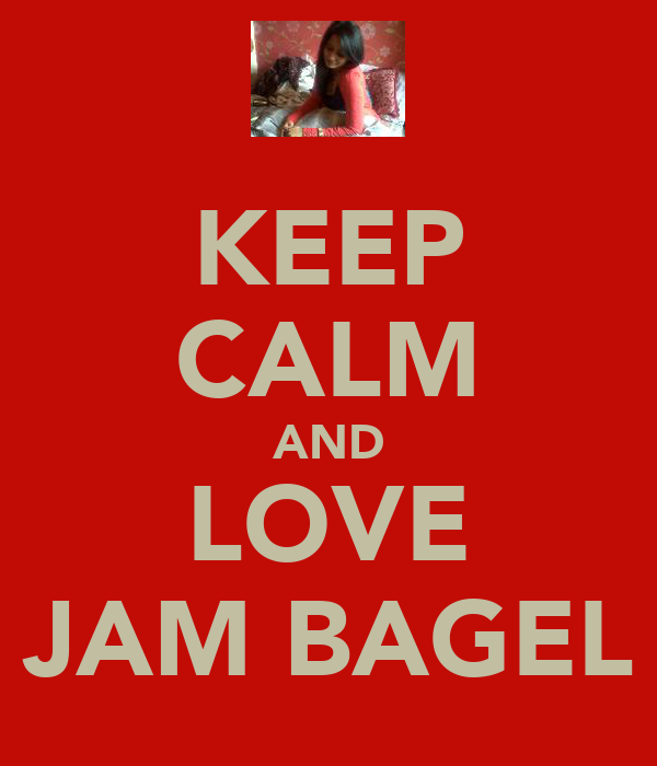 KEEP CALM AND LOVE JAM BAGEL