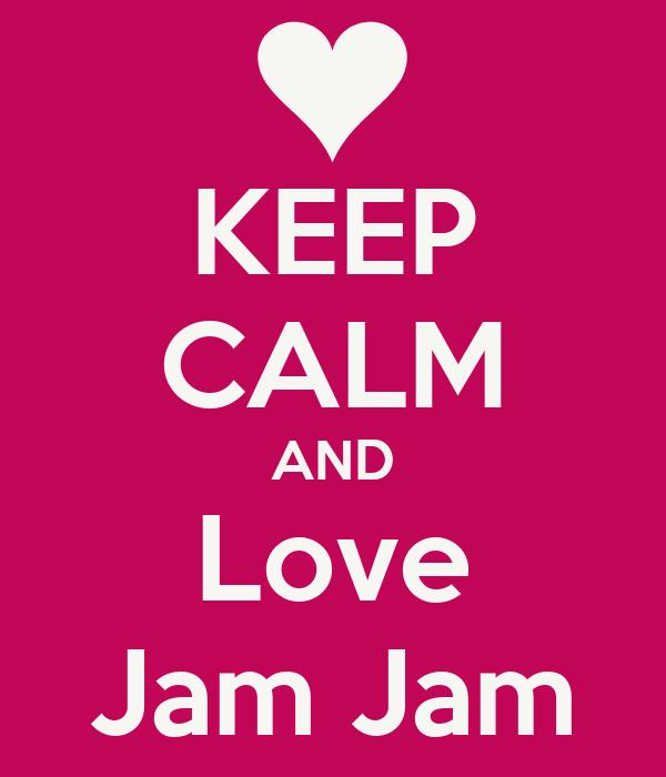 KEEP CALM AND Love Jam Jam