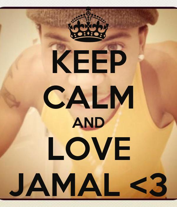 KEEP CALM AND LOVE JAMAL <3