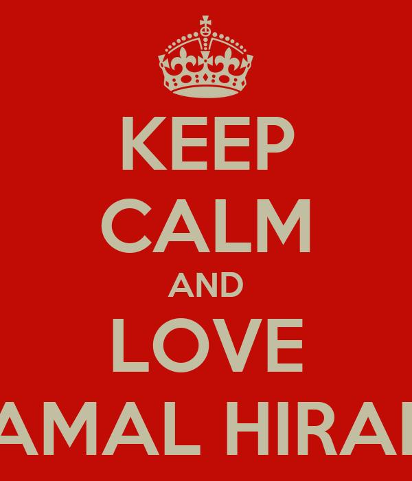 KEEP CALM AND LOVE JAMAL HIRANI