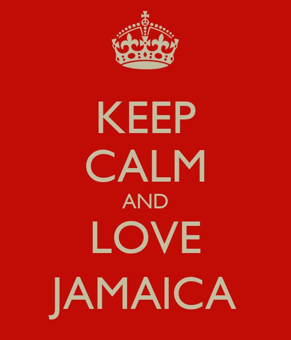 KEEP CALM AND LOVE JAMAlCA