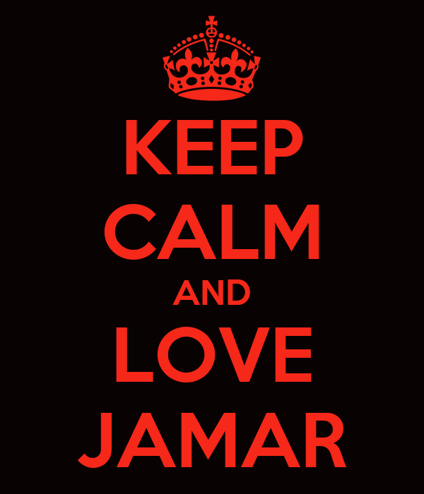 KEEP CALM AND LOVE JAMAR