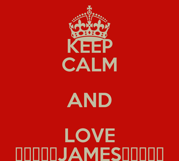 KEEP CALM AND LOVE ♥̸̨̨͡JAMES♥̸̨̨͡