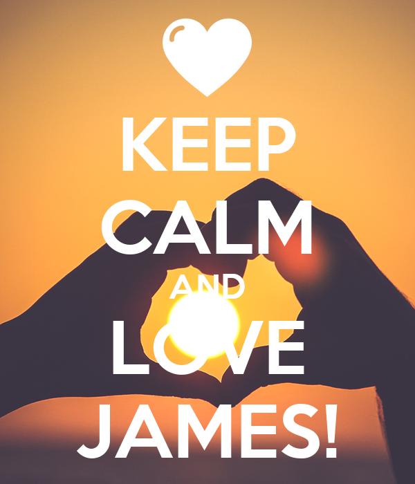 KEEP CALM AND LOVE JAMES!