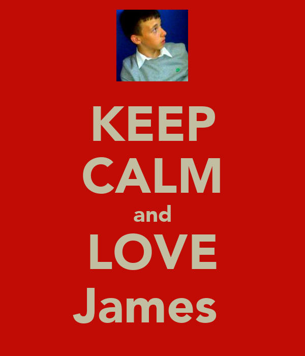 KEEP CALM and LOVE James♥