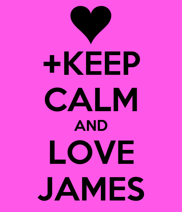 +KEEP CALM AND LOVE JAMES