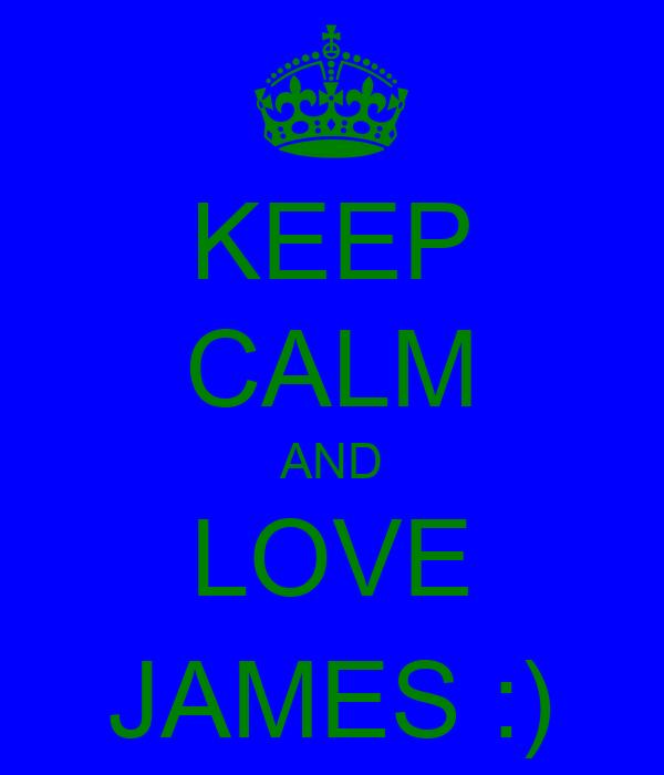 KEEP CALM AND LOVE JAMES :)