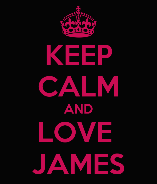 KEEP CALM AND LOVE  JAMES