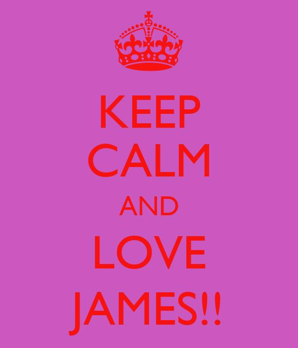 KEEP CALM AND LOVE JAMES!!