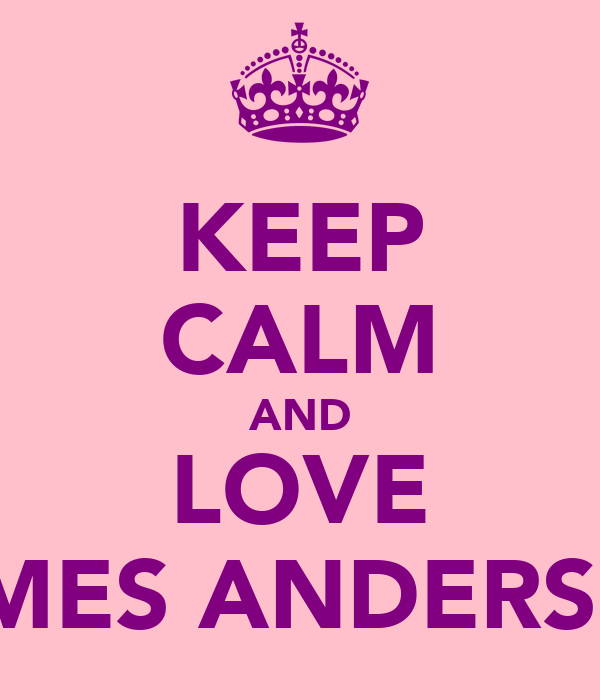 KEEP CALM AND LOVE JAMES ANDERSON