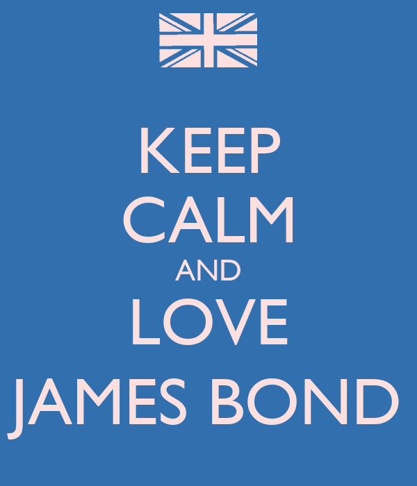KEEP CALM AND LOVE JAMES BOND